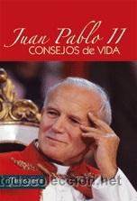 RELIGIÓN. IGLESIA. JUAN PABLO II. CONSEJOS DE VIDA - JUAN PABLO II, PAPA (Libros Nuevos - Humanidades - Religión)