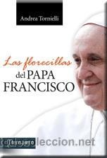 RELIGIÓN. IGLESIA. LAS FLORECILLAS DEL PAPA FRANCISCO - ANDREA TORNIELLI (Libros Nuevos - Humanidades - Religión)