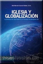 RELIGIÓN. IGLESIA Y GLOBALIZACIÓN. LA HERENCIA DE JUAN PABLO II Y LA NOVEDAD DE BENEDICTO XVI (Libros Nuevos - Humanidades - Religión)