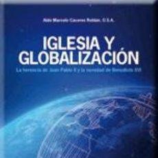 Libros: RELIGIÓN. IGLESIA Y GLOBALIZACIÓN. LA HERENCIA DE JUAN PABLO II Y LA NOVEDAD DE BENEDICTO XVI. Lote 42304674