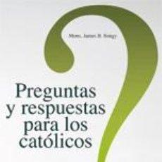 Libros: RELIGIÓN. IGLESIA. PREGUNTAS Y RESPUESTAS PARA LOS CATÓLICOS. VOLUMEN 2 - JAMES B. SONGY. Lote 42312236