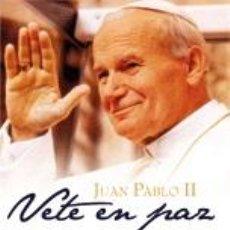 Libros: RELIGIÓN. IGLESIA. JUAN PABLO II. VETE EN PAZ - JUAN PABLO II, PAPA. Lote 42312662