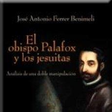 Libros: RELIGIÓN. EL OBISPO PALAFOX Y LOS JESUITAS - JOSÉ ANTONIO FERRER BENIMELI. Lote 42601281