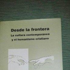 Bücher - DESDE LA FRONTERA, LA CULTURA CONTEMPORANEA Y EL HUMANISMO CRISTIANO, WITOLD P. WOLNY - 43776641