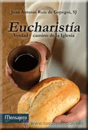RELIGIÓN CRISTIANA. EUCHARISTÍA. VERDAD Y CAMINO DE LA IGLESIA - JUAN ANTONIO RUIZ DE GOPEGUI, SJ (Libros Nuevos - Humanidades - Religión)