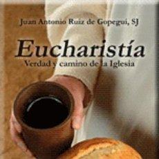 Libros: RELIGIÓN CRISTIANA. EUCHARISTÍA. VERDAD Y CAMINO DE LA IGLESIA - JUAN ANTONIO RUIZ DE GOPEGUI, SJ. Lote 45297724