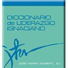Libros: RELIGIÓN CRISTIANA. DICCIONARIO DE LIDERAZGO IGNACIANO - JOSÉ MARÍA GUIBERT, SJ. Lote 45471593