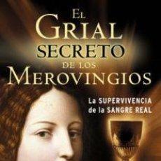 Livros: EL GRIAL SECRETO DE LOS MEROVINGIOS. LA SUPERVIVENCIA DE LA SANGRE REAL. Lote 47992574