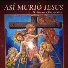 Libros: DR. C, CABEZÓN MARTÍN. ASÍ MURIÓ JESÚS. LA PASIÓN. MADRID. 2004. AL. Lote 48155038