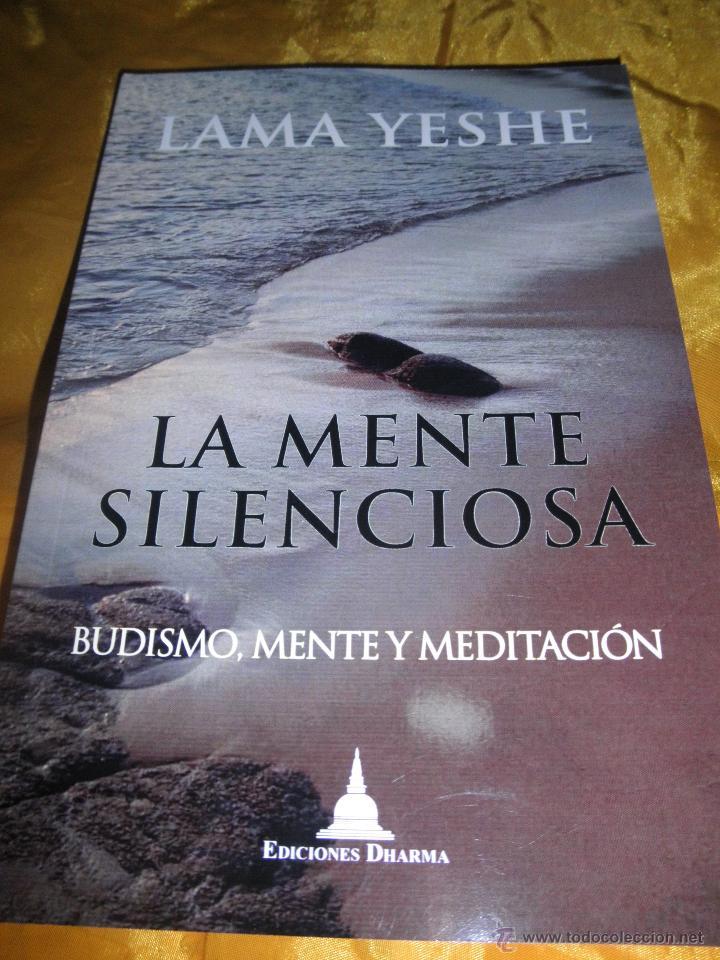 LA MENTE SILENCIOSA. BUDISMO , MENTE Y MEDITACION. LAMA YESHE. EDICIONES DHARMA 2004 (Libros Nuevos - Humanidades - Religión)