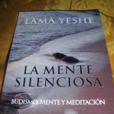 Libros: LA MENTE SILENCIOSA. BUDISMO , MENTE Y MEDITACION. LAMA YESHE. EDICIONES DHARMA 2004. Lote 49359446