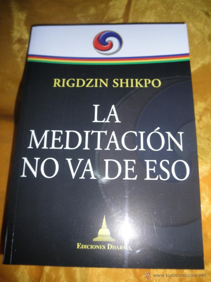 LA MEDITACION NO VA DE ESO. LUCIDEZ, BIENESTAR Y CONFIANZA. RIGDZIN SHIKPO. EDICIONES DHARMA (Libros Nuevos - Humanidades - Religión)