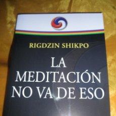 Libros: LA MEDITACION NO VA DE ESO. LUCIDEZ, BIENESTAR Y CONFIANZA. RIGDZIN SHIKPO. EDICIONES DHARMA. Lote 49359545