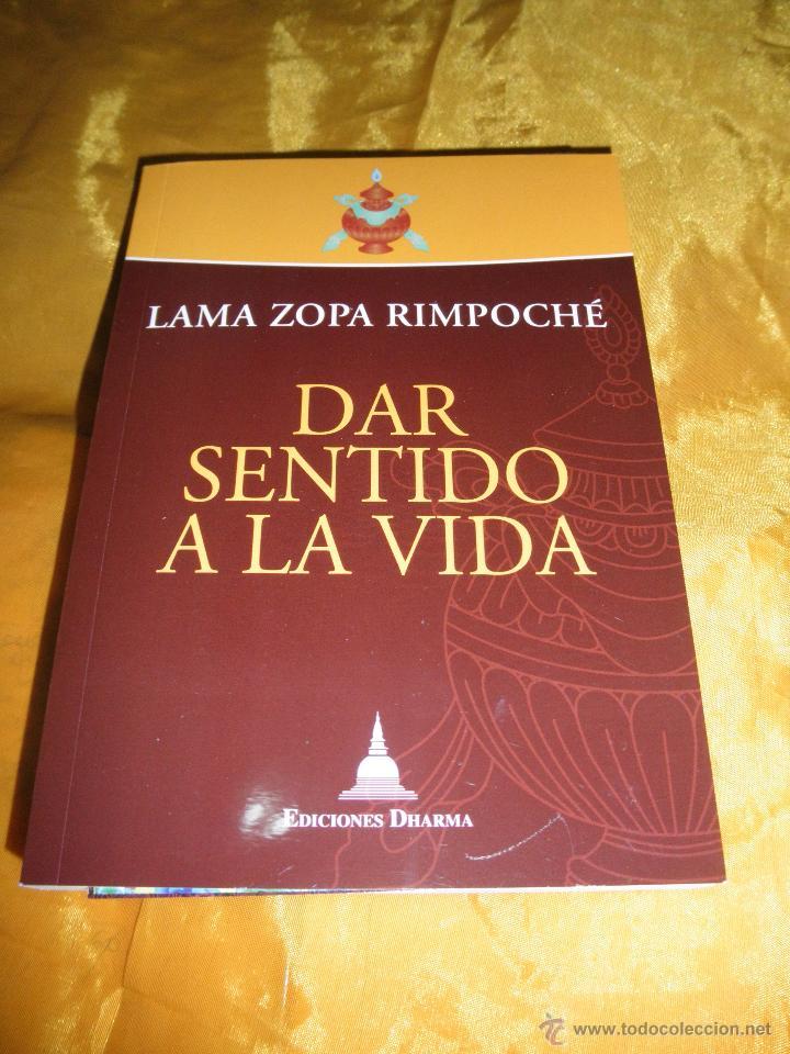 DAR SENTIDO A LA VIDA. LAMA ZOPA RIMPOCHÉ. EDICIONES DHARMA 2010 * (Libros Nuevos - Humanidades - Religión)