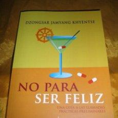 Libros: NO PARA SER FELIZ. GUIA A LAS PRACTICAS PRELIMINARES. DZONGSAR JAMYANG KHYENTSE. EDICIONES DHARMA. Lote 49418439