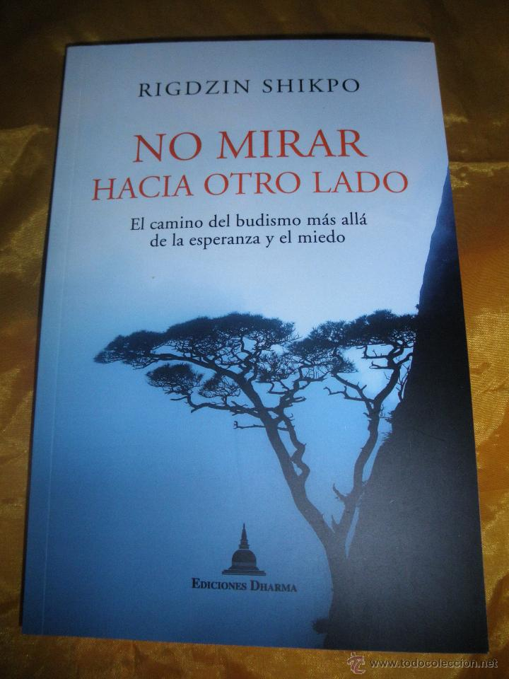 NO MIRAR HACIA OTRO LADO. RIGDZIN SHIKPO. EDICIONES DHARMA 2012 * (Libros Nuevos - Humanidades - Religión)