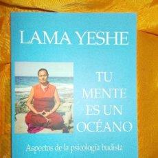 Libros: LAMA YESHE. TU MENTE ES UN OCEANO. (ASPECTO DE LA PSICOLOGIA BUDISTA). EDT. DHARMA 2016. Lote 121043780