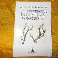 Libros: LA EXPERIENCIA DE LA MUERTE CONSCIENTE. GUESHE TAMDING GUIATSO. EDICIONES DHARMA. Lote 74974750