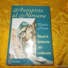 Libros: AUTOPISTA AL NIRVANA. CLARICE BRYAN. MANUAL DE ILUMINACION PARA CONDUCTORES.. Lote 56801447