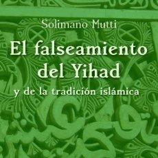 Libros: EL FALSEAMIENTO DEL YIHAD Y DE LA TRADICIÓN ISLÁMICA. Lote 147138732