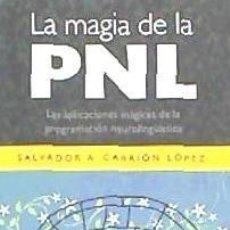 Libros: LA MAGIA DE LA PNL : LAS APLICACIONES MÁGICAS DE LA PROGRAMACIÓN NEUROLINGÜÍSTICA. Lote 67906514