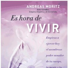 Libros: ES HORA DE VIVIR : EMPIEZA A EJERCER HOY EL ASOMBROSO PODER SANADOR DE TU CUERPO, TU MENTE Y TU. Lote 70618375
