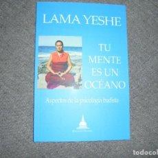 Libros: LAMA YESHE. TU MENTE ES UN OCEANO. ASPECTOS DE LA PSICOLOGIA BUDISTA. EDICIONES DHARMA. Lote 117904459