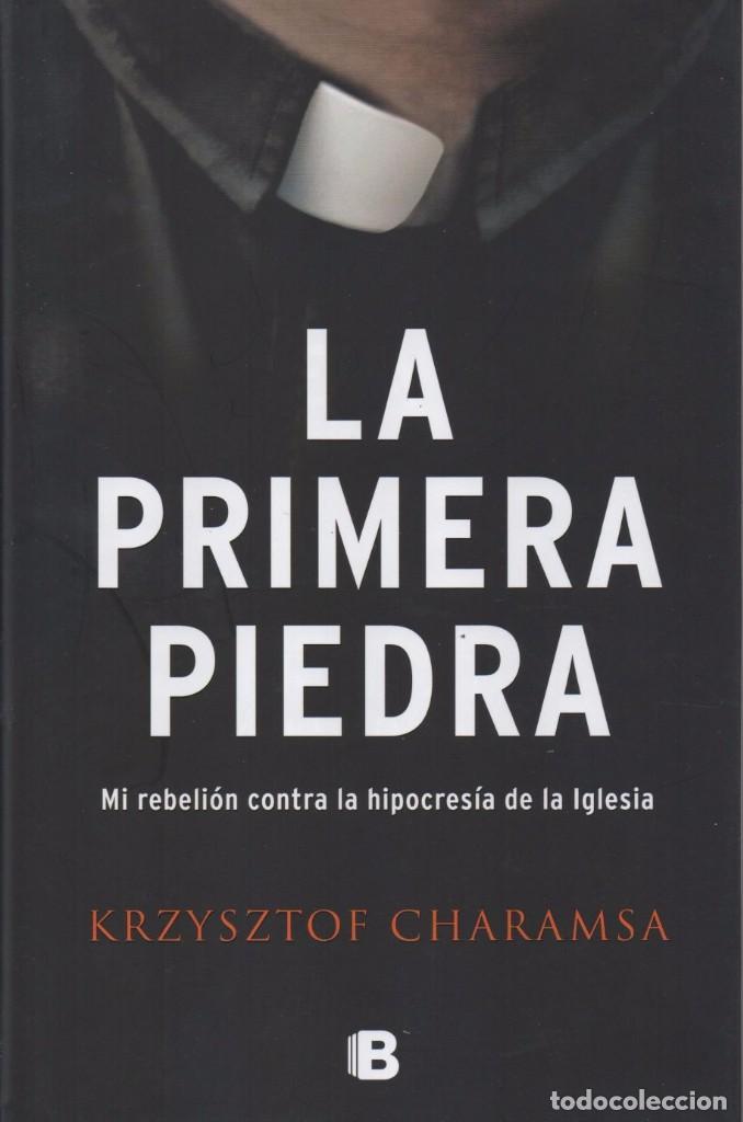 LA PRIMERA PIEDRA DE KRZYSZTOF CHARAMSA - EDICIONES B, 2017 (Libros Nuevos - Humanidades - Religión)