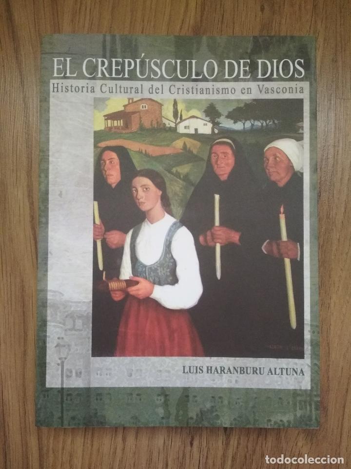 EL CREPÚSCULO DE DIOS: HISTORIA CULTURAL DEL CRISTIANISMO EN VASCONIA. LUIS HARANBURU ALTUNA (Libros Nuevos - Humanidades - Religión)