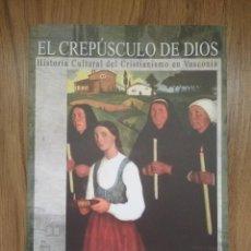 Libros: EL CREPÚSCULO DE DIOS: HISTORIA CULTURAL DEL CRISTIANISMO EN VASCONIA. LUIS HARANBURU ALTUNA. Lote 102773083