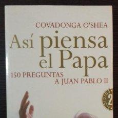 Libros: ASÍ PIENSA EL PAPA: 150 PREGUNTAS A JUAN PABLO II - COVADONGA O'SHEA. Lote 111740359