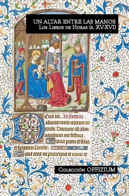 ¡LIBRO NUEVO! UN ALTAR ENTRE LAS MANOS. LOS LIBROS DE HORAS (S. XV-XVI) (Libros Nuevos - Humanidades - Religión)