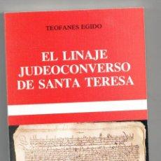 Libros: EL LINAJE JUDEOCONVERSO DE SANTA TERESA, TEÓFANES EGIDO. LIBRO NUEVO. NO SE ADMITEN OFERTAS. Lote 178955547
