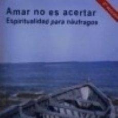 Libros: AMAR NO ES ACERTAR: ESPIRITUALIDAD PARA NAÚFRAGOS. Lote 105027315