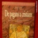 Libros: DE PAGANS A CRISTIANS. MARIA OJUEL I JOAN SANTACANA. EL CRISTIANISME PRIMITIU A CATALUNYA (S. IV-V)). Lote 131382930