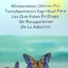 Libros: AFIRMACIONES DIARIAS POR TRANSFORMACION ESPIRITUAL PARA LOS QUE ESTAN EN ETAPA DE RECUPERACION DE. Lote 132456138