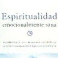 Libros: ESPIRITUALIDAD EMOCIONALMENTE SANA: ES IMPOSIBLE TENER MADUREZ ESPIRITUAL SI SOMOS INMADUROS. Lote 133884134