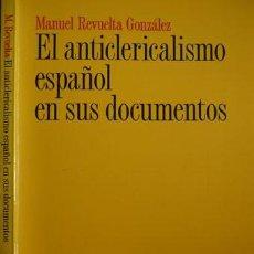 Libros: REVUELTA GONZÁLEZ, MANUEL. EL ANTICLERICALISMO ESPAÑOL EN SUS DOCUMENTOS. 1999.. Lote 143993230