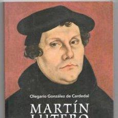 Libros: MARTÍN LUTERO, OLEGARIO GONZÁLEZ DE CARDEDAL. LIBRO NUEVO NO ADMITIMOS OFERTAS. Lote 146822014