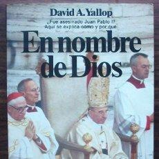 Libros: EN NOMBRE DE DIOS. DAVID A. YALLOP.. Lote 148081626