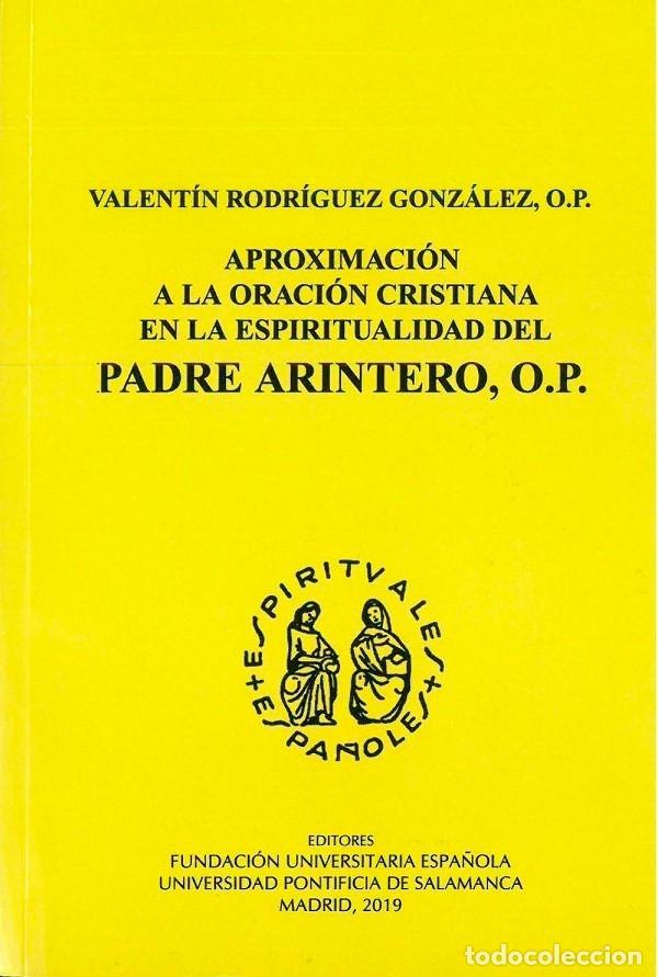 APROXIMACIÓN A LA ORATORIA CRISTIANA EN LA ESPIRITUALIDAD DEL PADRE ARINTERO (V. RODRÍGUEZ 2019) FUE (Libros Nuevos - Humanidades - Religión)