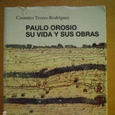 Libros: PAULA OROSIO. SU VIDA Y SUS OBRAS - CASIMIRO TORRES RODRÍGUEZ (. Lote 150574398