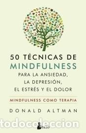 50 TÉCNICAS DE MINDFULNESS PARA LA ANSIEDAD, LA DEPRESIÓN, EL ESTRÉS Y EL DOLOR (Libros Nuevos - Humanidades - Religión)