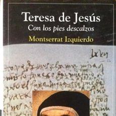 Libros: TERESA DE JESÚS. CON LOS PIES DESCALZOS. NUEVO REF: AX168. Lote 171586330
