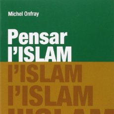 Libros: PENSAR L'ISLAM (2016) - MICHEL ONFRAY - ISBN: 9788415835783. Lote 174896754