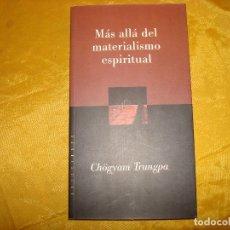 Livres: MAS ALLA DEL MATERIALISMO ESPIRITUAL. CHÖGYAM TRUNGPA. EDT. TROQUEL, 1ª EDC, 1998. Lote 176845687