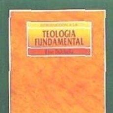Libros: INTRODUCCIÓN A LA TEOLOGÍA FUNDAMENTAL. Lote 179385806
