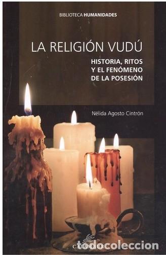 LA RELIGIÓN VUDÚ. HISTORIA, RITOS Y EL FENÓMENO DE LA POSESIÓN (N. AGOSTO CINTRÓN) CALAMBUR 2017 (Libros Nuevos - Humanidades - Religión)