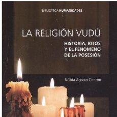 Libros: LA RELIGIÓN VUDÚ. HISTORIA, RITOS Y EL FENÓMENO DE LA POSESIÓN (N. AGOSTO CINTRÓN) CALAMBUR 2017. Lote 240684520