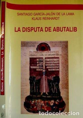 GARCÍA (Y) REINHARDT. LA DISPUTA DE ABUTALIB. [DISPUTATIO ABUTALIB SARACENI ET SAMUELIS IUDEI]. 2006 (Libros Nuevos - Humanidades - Religión)